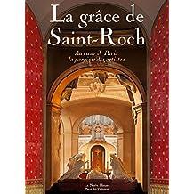 LA GRACE DE SAINT-ROCH - Au coeur de Paris la paroisse des artistes