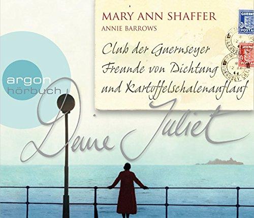 Deine Juliet: Club der Guernseyer Freunde von Dichtung und Kartoffelschalenauflauf (Hörbestseller)
