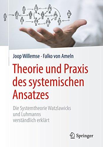 Theorie und Praxis des systemischen Ansatzes: Die Systemtheorie Watzlawicks und Luhmanns verständlich erklärt