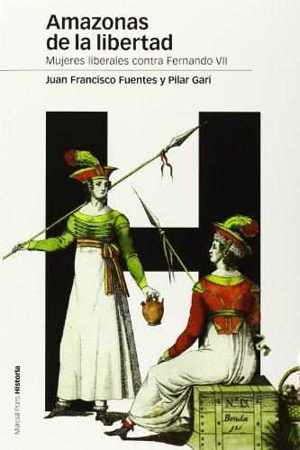 Amazonas de la libertad : mujeres liberales contra Fernando VII por Juan Francisco Fuentes Aragonés