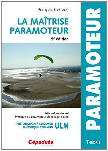 La Maitrise Paramoteur 5e ed par Sieklucki François