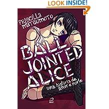 Ball Jointed Alice - Uma história de amor e morte (Portuguese Edition)