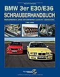 Das BMW 3er Schrauberhandbuch - Baureihen E30/E36: (1982–2000) - Reparieren und Optimieren leicht gemacht