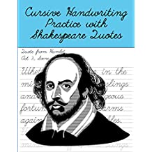Cursive Handwriting Practice with Shakespeare Quotes: Cursive Handwriting Workbook for Teens and Adults while Learning Shakespeare Quotes