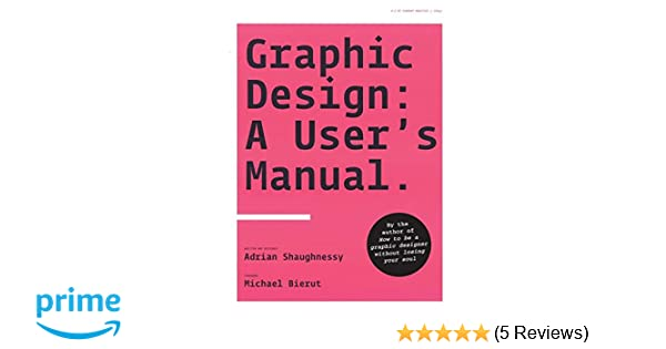 graphic design a user s manual amazon co uk adrian shaughnessy