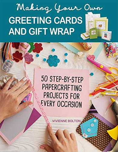 (Making Your Own Greeting Cards & Gift Wrap: More Than 50 Step-By-Step Papercrafting Projects for Every Occasion)