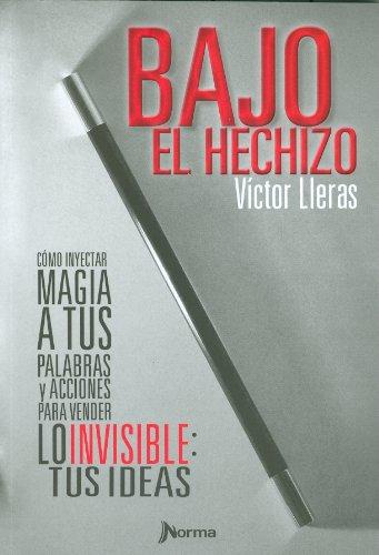 Bajo El Hechizo, C?mo Inyectar Magia a Tus Palabras Y Acciones Para...
