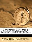 Grammaire Generale Et Raisonnee Du Port-Royal...