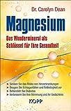 Magnesium: Das Wundermineral als Schlüssel für Ihre Gesundheit - Dr. Carolyn Dean
