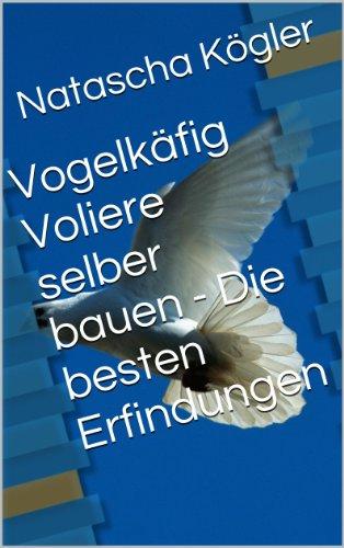 Vogelkäfig Voliere selber bauen - Die besten Erfindungen (Patente Literatur 64)