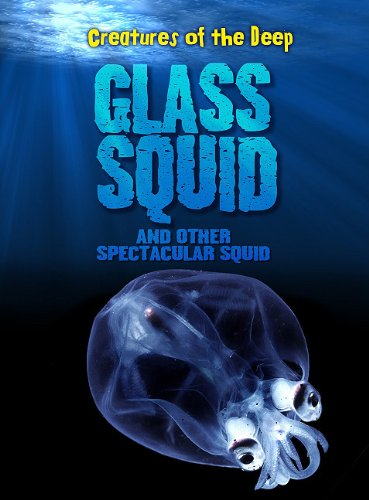 Glass Squid and Other Spectacular Squid (Creatures of the Deep Level R)