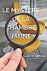 LE MYSTÈRE DE LA CHAMBRE JAUNE: Une aventure de ROULETABILLE par Leroux