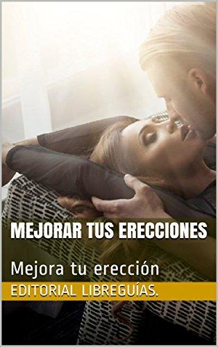 Mejorar Tus Erecciones Mejora Tu Ereccion Spanish Edition