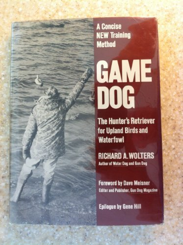 Game Dog: The Hunter's Retriever for Upland Birds and Waterfowl- A Concise New Training Method by Richard A. Wolters (1983-12-05) (Dog Retriever Bird)