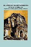 El gótico y el Renacimiento en las Antillas: Arquitectura, escultura, pintura, azulejos, orfebrería