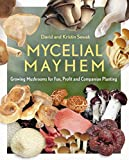 Mycelial Mayhem: Growing Mushrooms for Fun, Profit and Companion Planting