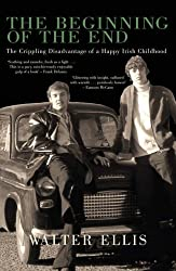 Beginning of the End: The Crippling Disadvantage of a Happy Irish Childhood by Walter Ellis (2006-03-02)