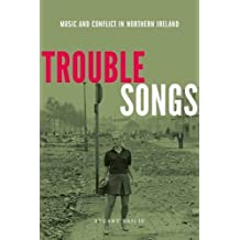 Trouble Songs: Music and Conflict In Northern Ireland