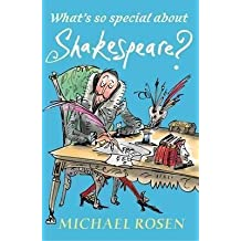 Whats So Special About Shakespeare? [Paperback] [Jan 01, 2017] Michael Rosen; Sarah Nayler