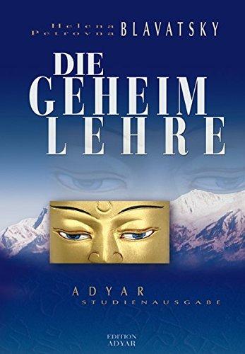 Die Geheimlehre. Die Synthese von Wissenschaft, Religion und Philosophie (Adyar Studienausgabe)