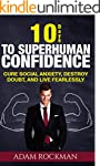 10 Days to Superhuman Confidence: Cur...