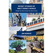 Secret Stories of Walt Disney World: Things You Never Knew You Never Knew (English Edition)