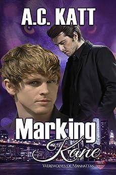 Marking Kane (The Werewolves Of Manhattan Book 4) by [Katt, A.C.]