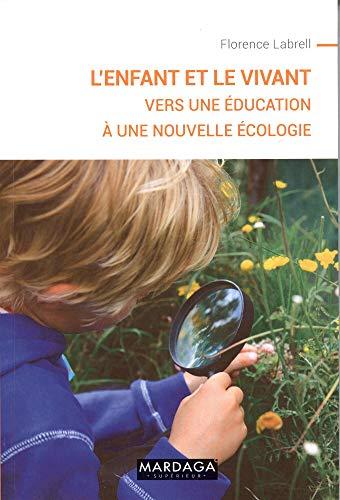 L'enfant et le vivant: Vers une éducation à une nouvelle écologie par  Florence Labrell