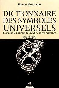 Dictionnaire des symboles universels basés sur le principe de la clef de la connaissance : Tome 5, H-Livre par Henry Normand