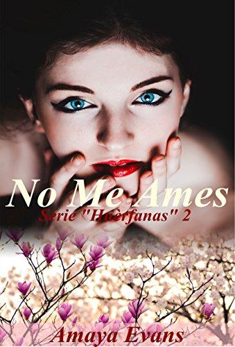 Portada del libro No Me Ames (Serie Huèrfanas nº 2)