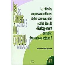 Le rôle des peuples autochtones et des communautés locales dans le développement durable : figurants ou acteurs ? : Le droit international de ... de l'homme et nécessité du développement