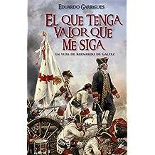 El Que Tenga Valor Que Me Siga (Novela histórica)