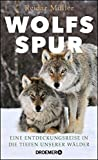 Wolfsspur: Eine Entdeckungsreise in die Tiefen unserer Wälder - Reidar Müller
