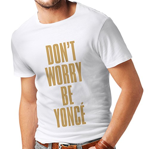 N4181 T-shirt da uomo Dont Worry Be Yonce gift Bianco Oro