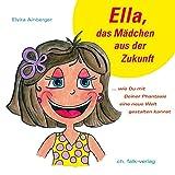 Ella, das Mädchen aus der Zukunft (Spirituelle Kinderbücher)