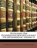 Zeitschrift Der Sterreichischen Gesellschaft Fr Meteorologie, Volume 12
