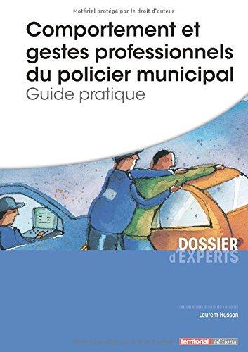 Comportement et gestes professionnels du policier municipal - Guide pratique par M Laurent Husson