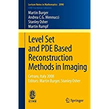 Level Set and PDE Based Reconstruction Methods in Imaging: Cetraro, Italy 2008, Editors: Martin Burger, Stanley Osher (Lecture Notes in Mathematics)