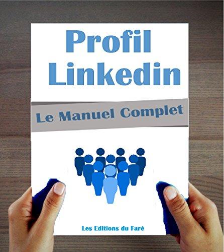 Le manuel du profil Linkedin: Kit de rédaction par étapes, 15 modèles de profils