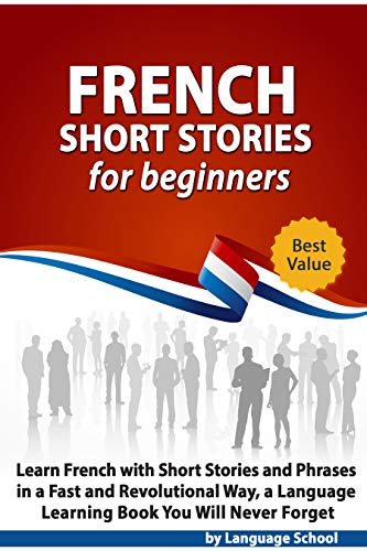 Couverture du livre French Short Stories for Beginners: Learn French with Short Stories and Phrases in a Fast and Revolutional Way, a Language Learning Book You Will Never Forget