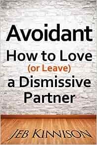 Avoidant: How to Love (or Leave) a Dismissive Partner: Amazon co uk