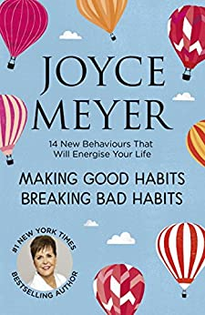 Making Good Habits, Breaking Bad Habits: 14 New Behaviours That Will Energise Your Life by [Meyer, Joyce]
