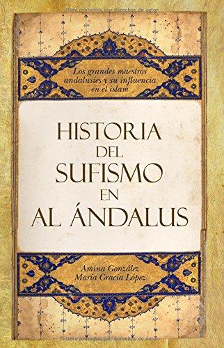 Historia del sufismo en al-Andalus: Maestros sufíes de al-Andalus y el Magreb (Historia (almuzara)) por Amina González Costa