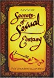 Ancient Secrets of Sexual Ecstasy for Modern Lovers