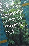 Society's Collapse:  The Bug Out. (Book 1) (Society's Collapse 2)