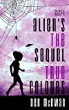 Aliens the Sequel:  True Colours (Aliens Guide Book 2) by Deb McEwan