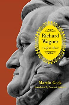 Richard Wagner: A Life in Music by [Geck, Martin]