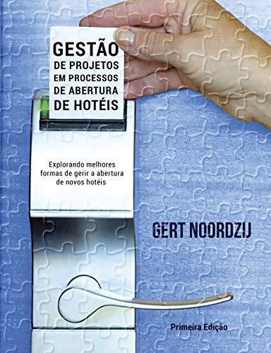 Gestao de Projetos em Processos de Abertura de Hoteis: Explorando melhores formas de gerir a abertura de novos hoteis (Portuguese Edition) por Gert Noordzij