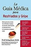 La Guia Medica para Resfriados y Gripe: Como prevenir y tratar los resfriados, la gripe, la sinusitis, la bronquitis, el estreptococo y la pulmonia a cualquier edad