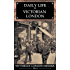 Daily Life in Victorian London : An Extraordinary Anthology (Victorian London Ebooks Book 4)